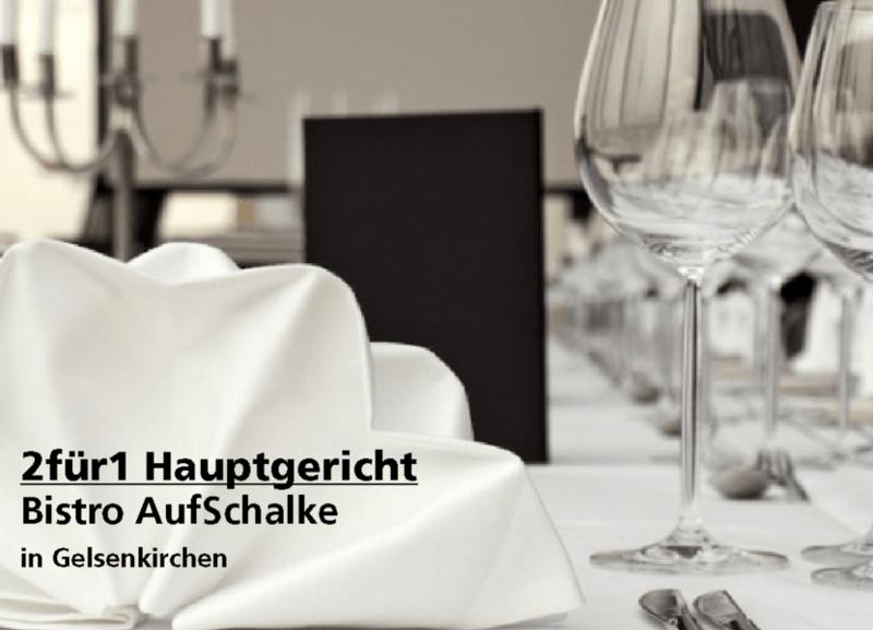 2für1 Hauptgericht - Bistro AufSchalke - Nach Ausdruck maximal 30 Tage gültig!!!