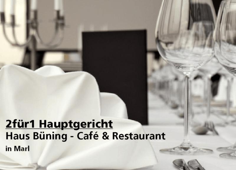 2für1 Hauptgericht - Haus Büning - Café & Restaurant - Nach Ausdruck maximal 30 Tage gültig!!!