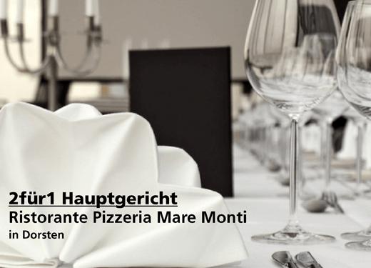 2für1 Hauptgericht -  Ristorante Pizzeria Mare Monti - Nach Ausdruck maximal 30 Tage gültig!