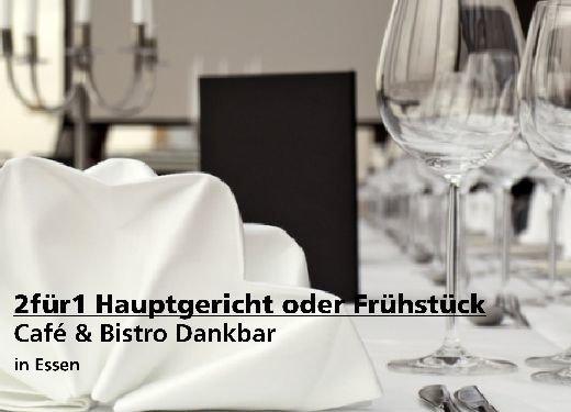 2für1 Gutschein Hauptgericht oder Frühstück - Café & Bistro Dankbar in Essen