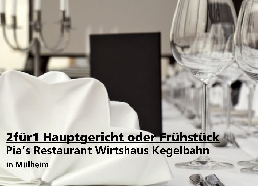2 für 1 Gutschein Hauptgericht oder Frühstück - Pia's Restaurant in Mülheim