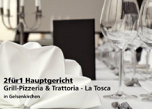 2 für 1 Gutschein Hauptgericht - Grill-Pizzeria & Trattoria - La Tosca in Gelsenkirchen