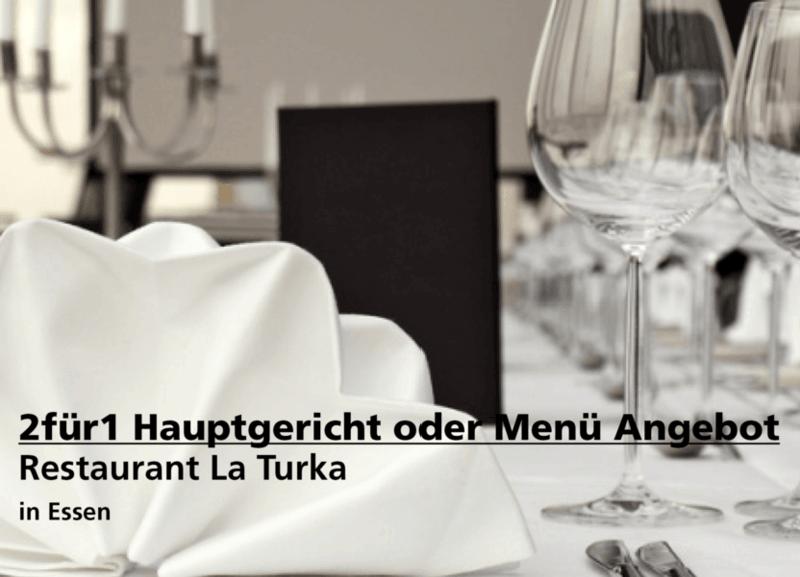 2für1 Hauptgericht oder Menü Angebot - Restaurant La Turka - Nach Ausdruck maximal 30 Tage gültig!!!